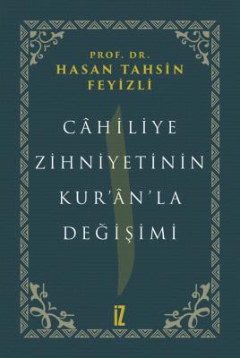 Câhiliye Zihniyetinin Kur'ân'la Değişimi - Prof. Dr. Hasan Tahsin Feyi