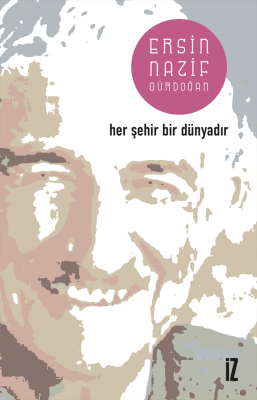 Her Şehir Bir Dünyadır - Ersin Nazif Gürdoğan