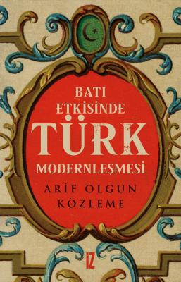 Batı Etkisinde Türk Modernleşmesi - Arif Olgun Közleme