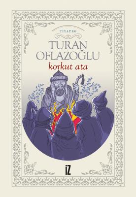 Korkut Ata - Ahmet Turan Oflazoğlu