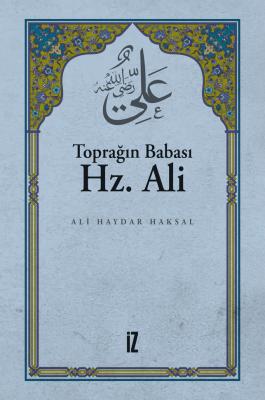 Toprağın Babası Hz. Ali - Ali Haydar Haksal