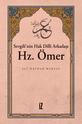 Sevgili'nin Hak Dilli Arkadaşı Hz. Ömer - Ali Haydar Haksal