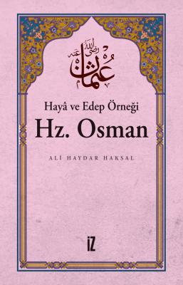 Hayâ ve Edep Örneği Hz. Osman - Ali Haydar Haksal
