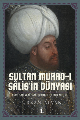 Sultan Murad-ı Sâlis'in Dünyası - Türkan Alvan
