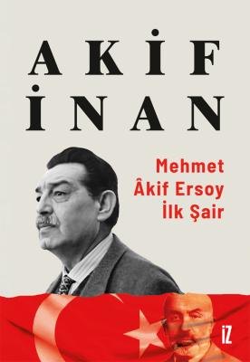 Mehmet Âkif Ersoy: İlk Şair - Akif İnan