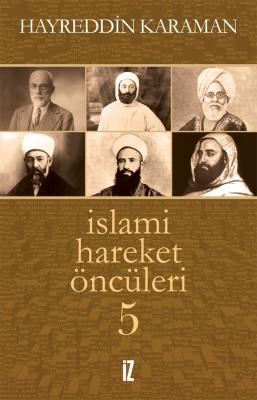 İslami Hareket Öncüleri 5 - Hayreddin Karaman