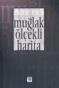 Muğlak Ölçekli Harita - Ebubekir Eroğlu
