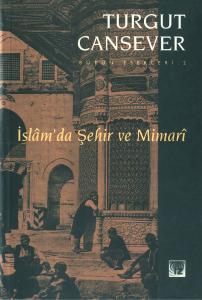 İslam'da Şehir ve Mimari - Turgut Cansever