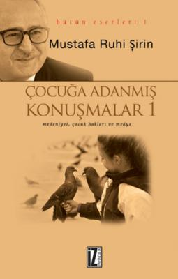 Çocuğa Adanmış Konuşmalar - Mustafa Ruhi Şirin