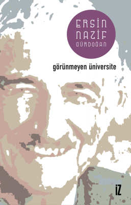Görünmeyen Üniversite - Ersin Nazif Gürdoğan