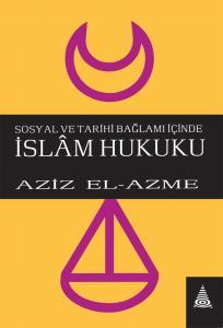 Sosyal ve Tarihî Bağlamı İçinde İslam Hukuku