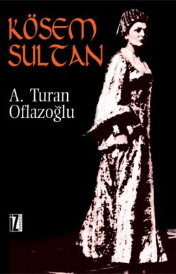 Kösem Sultan - Ahmet Turan Oflazoğlu