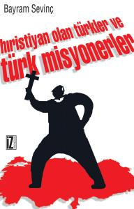 Hıristiyan Olan Türkler ve Türk Misyonerler - Bayram Sevinç