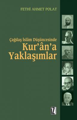 Çağdaş İslam Düşüncesinde Kur'ân'a Yaklaşımlar