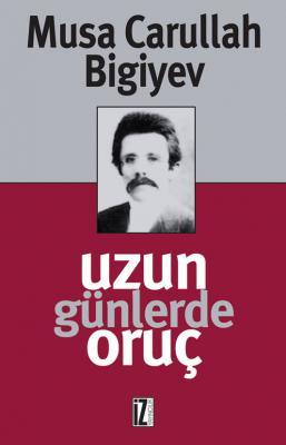 Uzun Günlerde Oruç - Musa Carullah Bigiyev