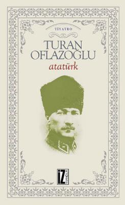 Atatürk - Ahmet Turan Oflazoğlu