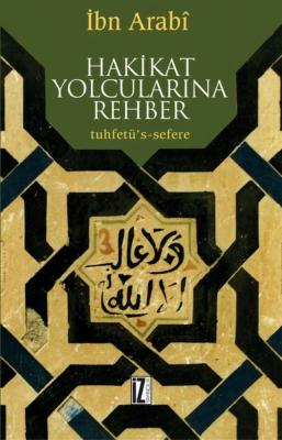 Hakikat Yolcularına Rehber - Muhyiddin İbn Arabî