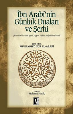 İbn Arabi'nin Günlük Duaları ve Şerhi - Muhammed Nûr el-Arabî