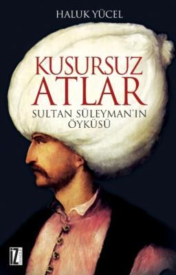 Kusursuz Atlar - Sultan Süleyman'ın Öyküsü