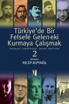Türkiye'de Bir Felsefe Gelen-ek-i Kurmaya Çalışmak - Recep Alpyağıl