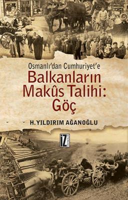 Balkanların Makus Talihi: Göç - H. Yıldırım Ağanoğlu