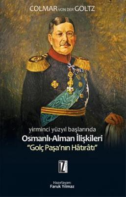 """Osmanlı - Alman İlişkileri """"Golç Paşa'nın Hâtırâtı"""" - Colmar Von Der G"""