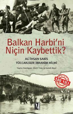 Balkan Harbi'ni Niçin Kaybettik? - Tüccarzâde İbrahim Hilmi Çığıraçan