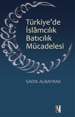 Türkiye'de İslâmcılık-Batıcılık Mücadelesi