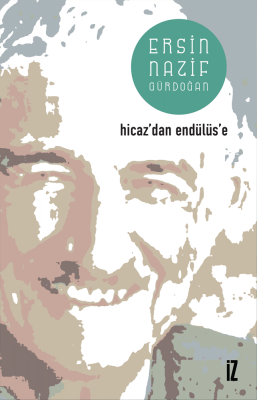 Hicaz'dan Endülüs'e - Ersin Nazif Gürdoğan