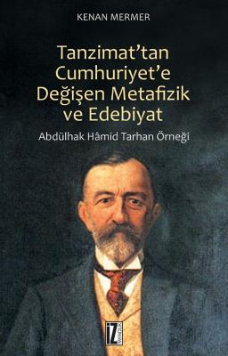 Tanzimat'tan Cumhuriyet'e Değişen Metafizik ve Edebiyat - Abdülhak Hamid Tarhan Örneği