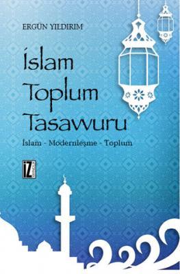 İslam Toplum Tasavvuru - Ergün Yıldırım