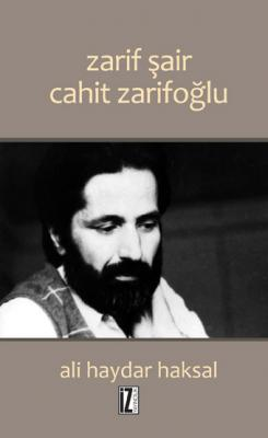 Zarif Şair Cahit Zarifoğlu - Ali Haydar Haksal