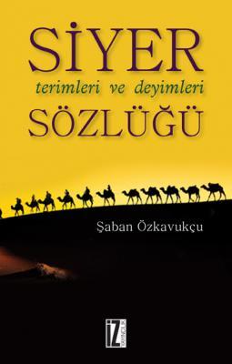Siyer Terimleri ve Deyimleri Sözlüğü - Şaban Özkavukçu