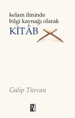 Kelâm İlminde Bilgi Kaynağı Olarak Kitâb - Galip Türcan
