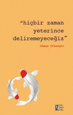 Hiçbir Zaman Yeterince Deliremeyeceğiz - Osman Cihangir