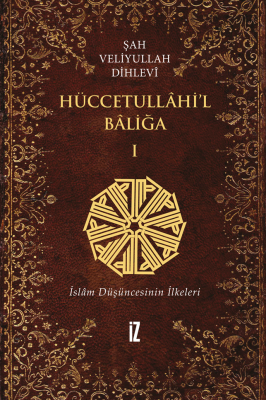 Hüccetullahi'l-Baliğa (2 Cilt) - Şah Veliyyullah Dihlevî