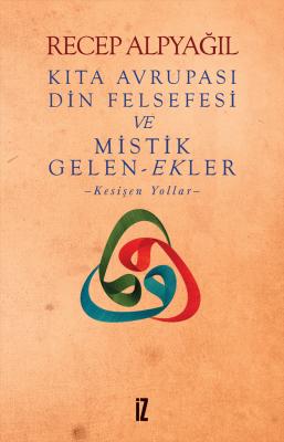 Kıta Avrupası Din Felsefesi ve Mistik Gelen-ekler - Recep Alpyağıl