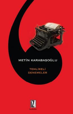 Tehlikeli Denemeler - Metin Karabaşoğlu
