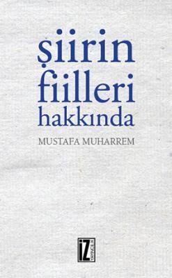 Şiirin Fiilleri Hakkında - Mustafa Muharrem