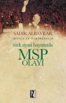 Türk Siyasi Hayatında MSP Olayı - Sadık Albayrak