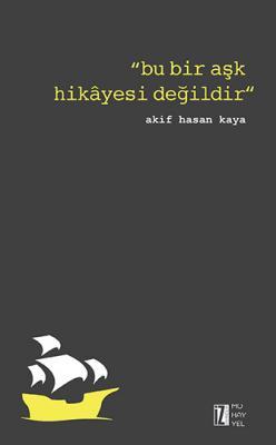 Bu Bir Aşk Hikâyesi Değildir - Akif Hasan Kaya