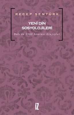 Yeni Din Sosyolojileri - Recep Şentürk