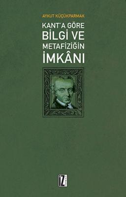 Kant'a Göre Bilgi ve Metafiziğin İmkânı