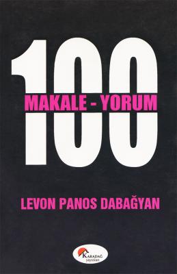 100 Makale - 100 Yorum - Levon Panos Dabağyan