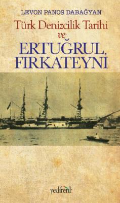 Türk Denizcilik Tarihi ve Ertuğrul Fırkateyni - Levon Panos Dabağyan