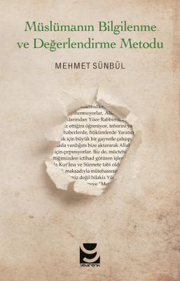 Müslümanın Bilgilenme ve Değerlendirme Metodu - Mehmet Sünbül