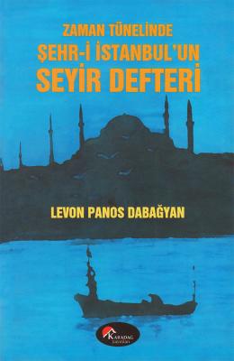 Zaman Tünelinde Şehr-i İstanbul'un Seyir Defteri - Levon Panos Dabağya