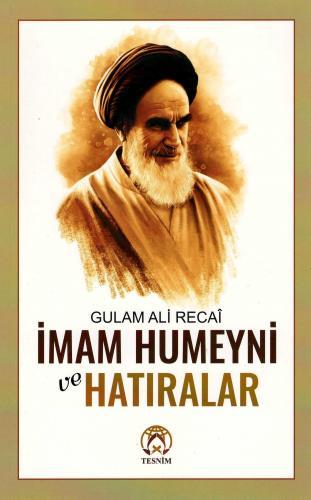 İmam Humeyni ve Hatıralar Gulam Ali Recaî