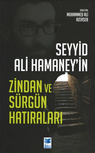 Seyyid Ali Hamaney'in Zindan ve Sürgün Hatıraları Muhammed Ali Azerşeb