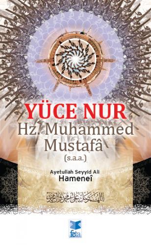 Yüce Nur Hz. Muhammed Mustafa (s.a.a) Ayetullah el-Uzma Seyyid Ali Hüs